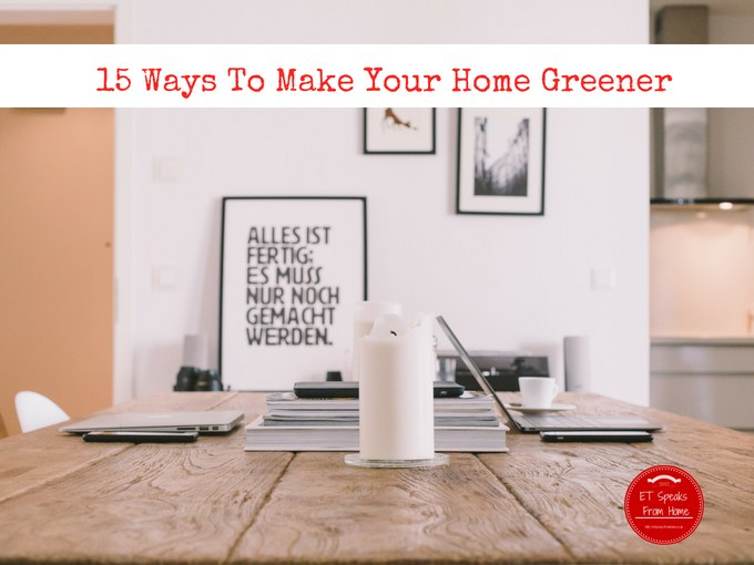 15 Ways To Make Your Home Greener