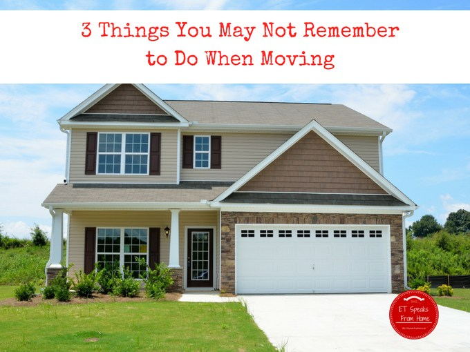 3 Things You May Not Remember to Do When Moving
