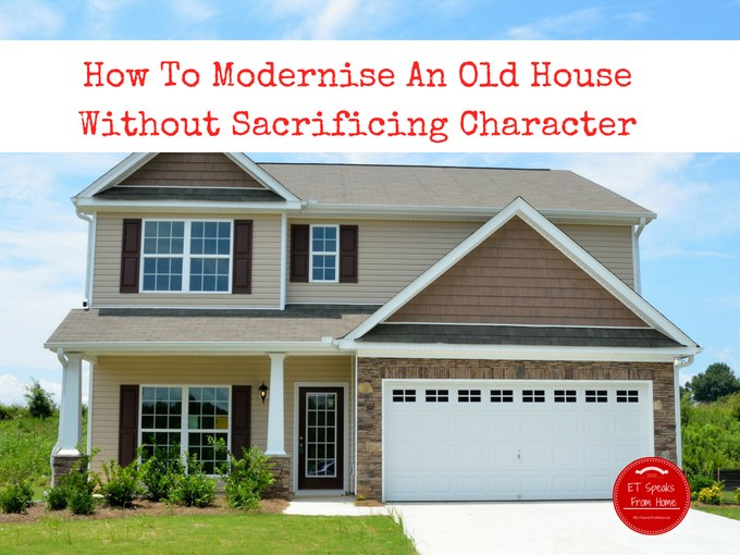 How To Modernise An Old House Without Sacrificing Character