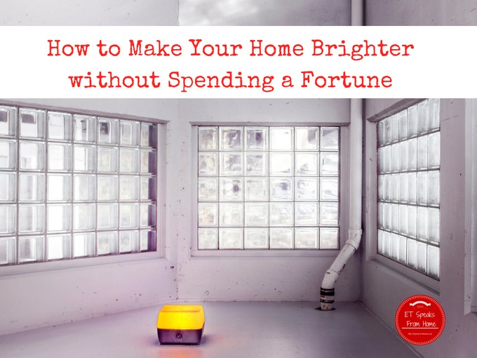 How to Make Your Home Brighter without Spending a Fortune