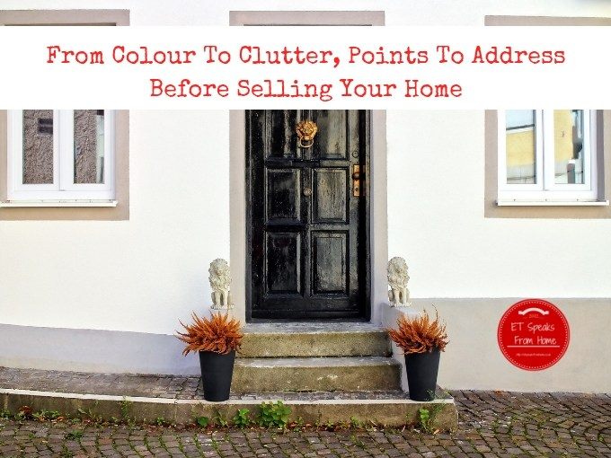 From Colour To Clutter, Points To Address Before Selling Your Home