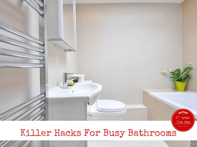 Killer Hacks For Busy Bathrooms