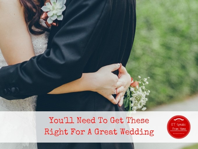 You'll Need To Get These Right For A Great Wedding