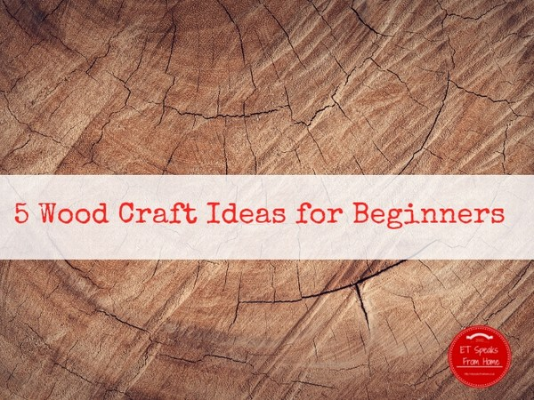 5 Wood Craft Ideas for Beginners