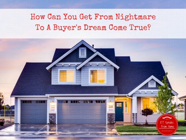 How Can You Get From Nightmare To A Buyer's Dream Come True