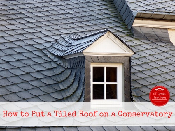 How to Put a Tiled Roof on a Conservatory
