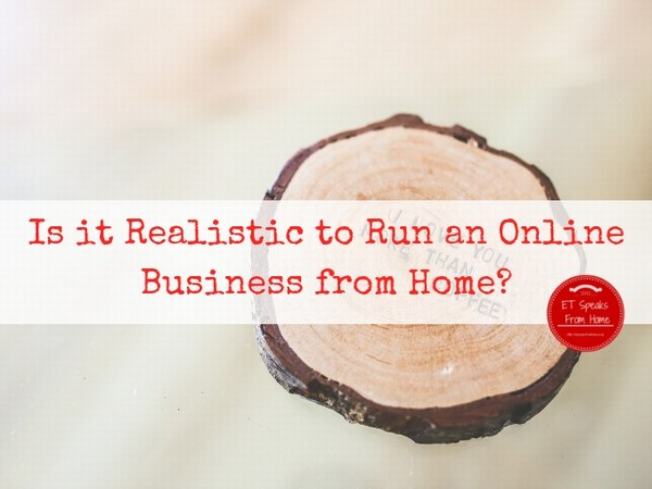 Realistic to Run an Online Business from Home