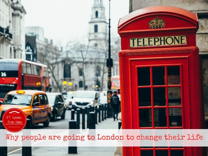 Why people are going to London to change their life