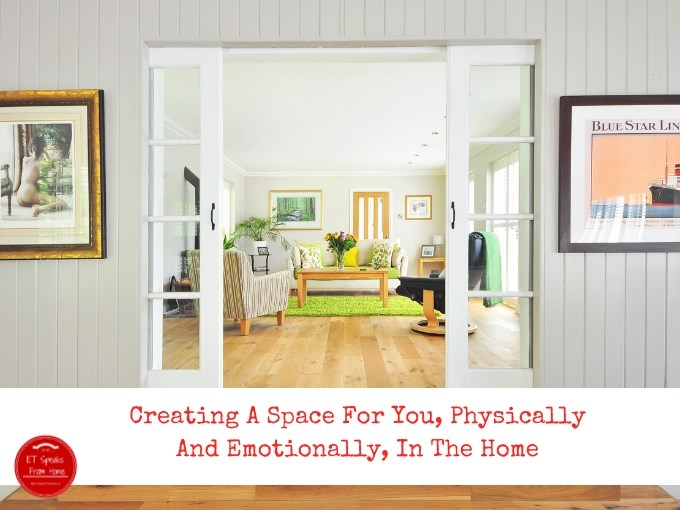 Creating A Space For You, Physically And Emotionally, In The Home