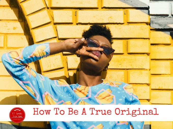 How To Be A True Original