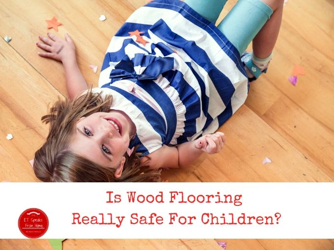 Is Wood Flooring Really Safe For Children