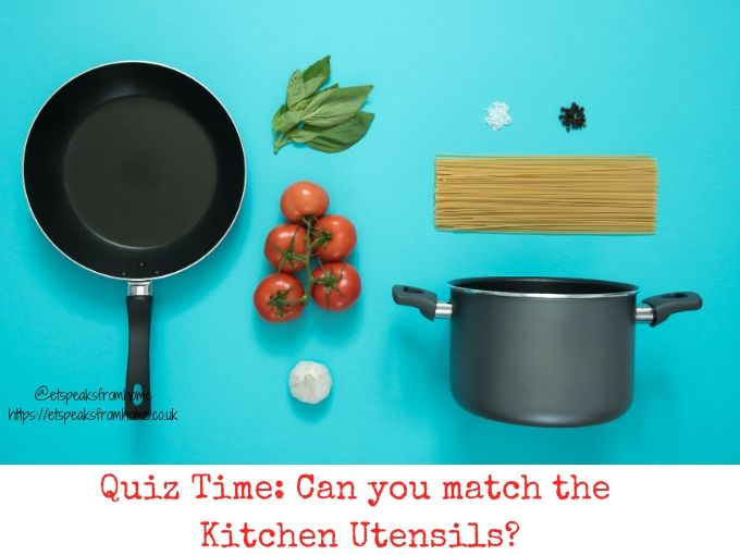 Quiz Time Can you match the Kitchen Utensils
