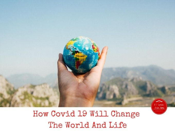 How Covid 19 Will Change The World And Life