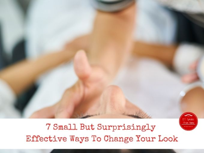 7 Small But Surprisingly Effective Ways To Change Your Look