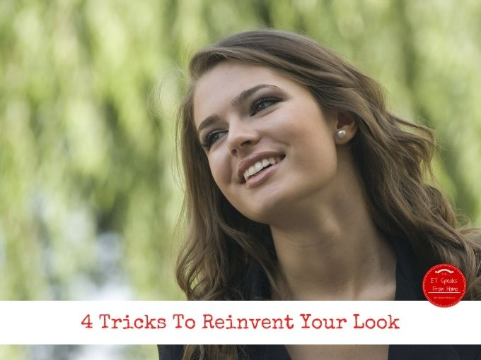4 Tricks To Reinvent Your Look