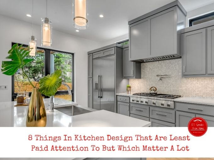 8 Things In Kitchen Design That Are Least Paid Attention To But Which Matter A Lot