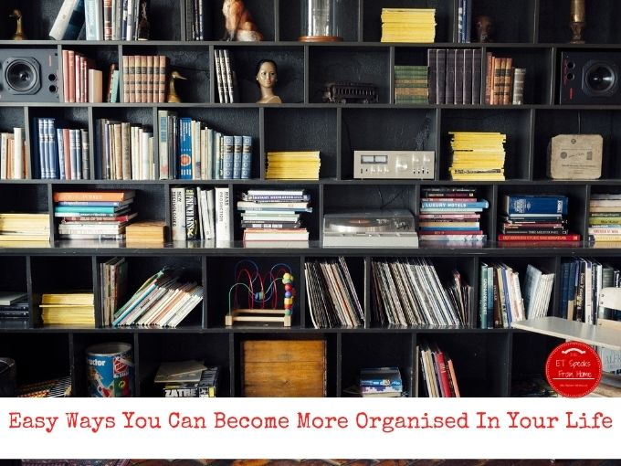 Easy Ways You Can Become More Organised In Your Life