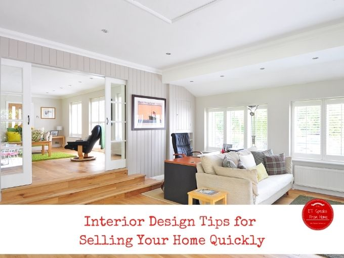 Interior Design Tips for Selling Your Home Quickly