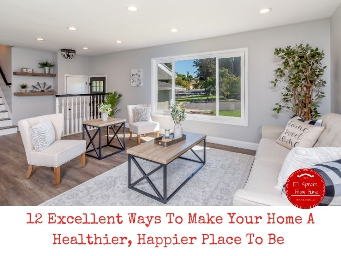 12 Excellent Ways To Make Your Home A Healthier, Happier Place To Be