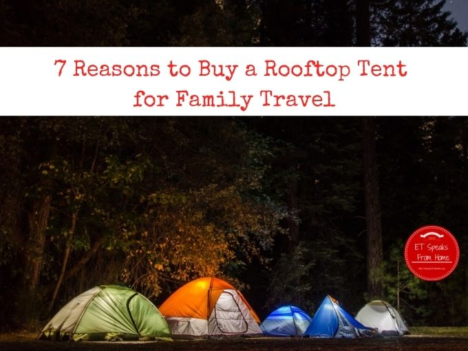 7 Reasons to Buy a Rooftop Tent for Family Travel
