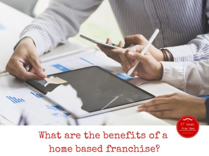 What are the benefits of a home based franchise