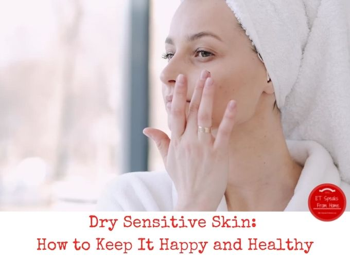 Dry Sensitive Skin How to Keep It Happy and Healthy