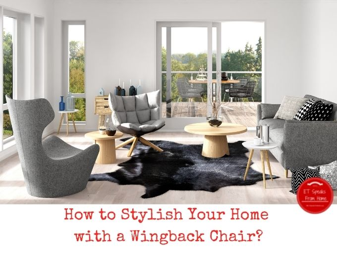 How to Stylish Your Home with a Wingback Chair